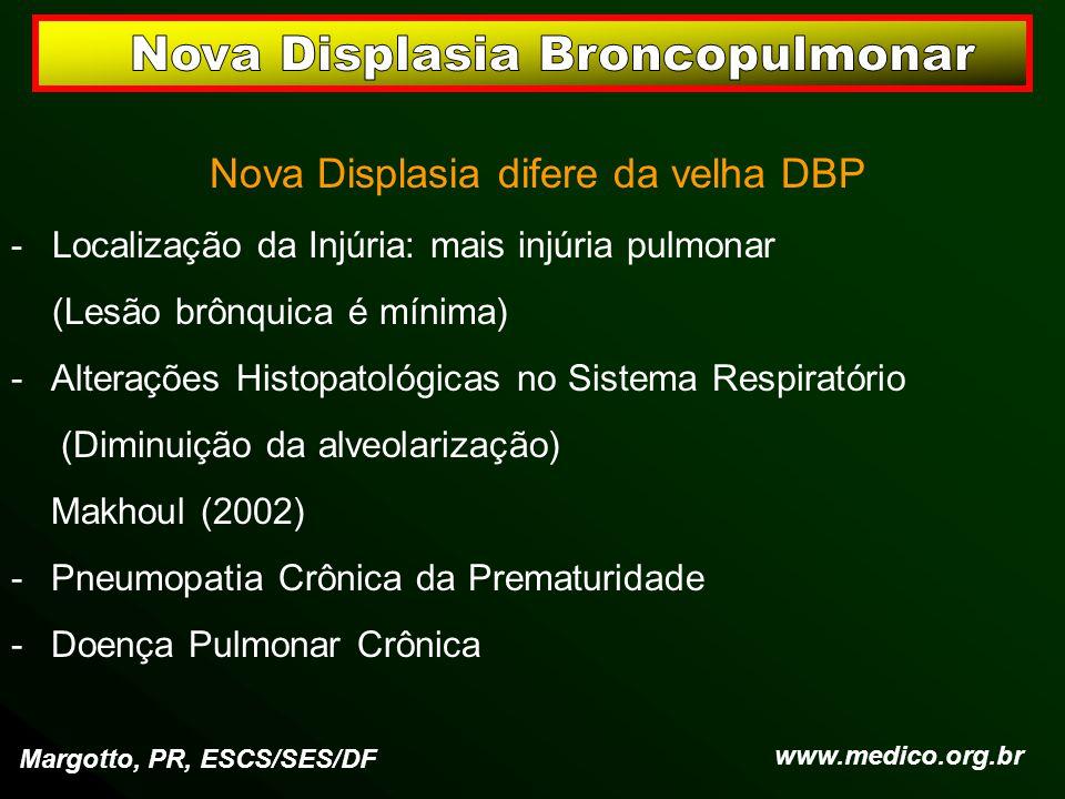 Nova Displasia difere da velha DBP - Localização da Injúria: mais injúria pulmonar (Lesão brônquica é mínima) -Alterações Histopatológicas no Sistema