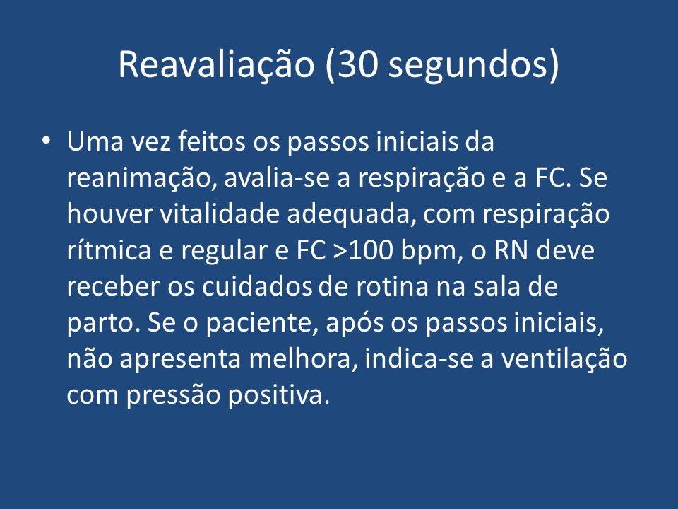 Reavaliação (30 segundos) Uma vez feitos os passos iniciais da reanimação, avalia-se a respiração e a FC. Se houver vitalidade adequada, com respiraçã
