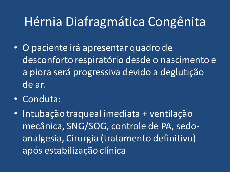 Hérnia Diafragmática Congênita O paciente irá apresentar quadro de desconforto respiratório desde o nascimento e a piora será progressiva devido a deg