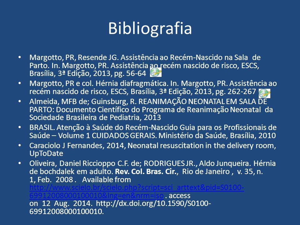 Bibliografia Margotto, PR, Resende JG. Assistência ao Recém-Nascido na Sala de Parto. In. Margotto, PR. Assistência ao recém nascido de risco, ESCS, B