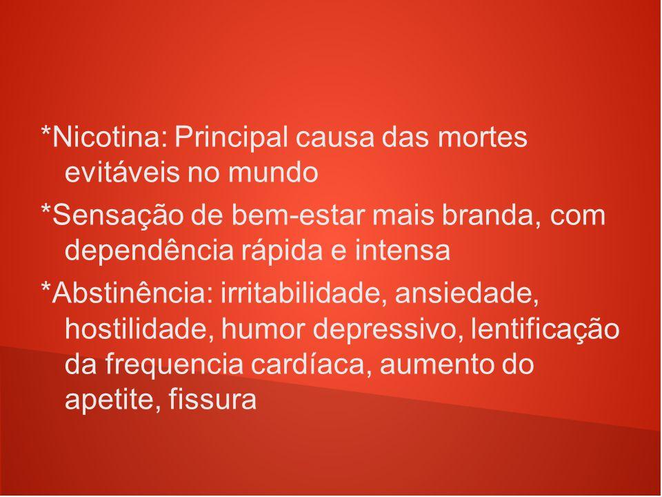 *Nicotina: Principal causa das mortes evitáveis no mundo *Sensação de bem-estar mais branda, com dependência rápida e intensa *Abstinência: irritabili