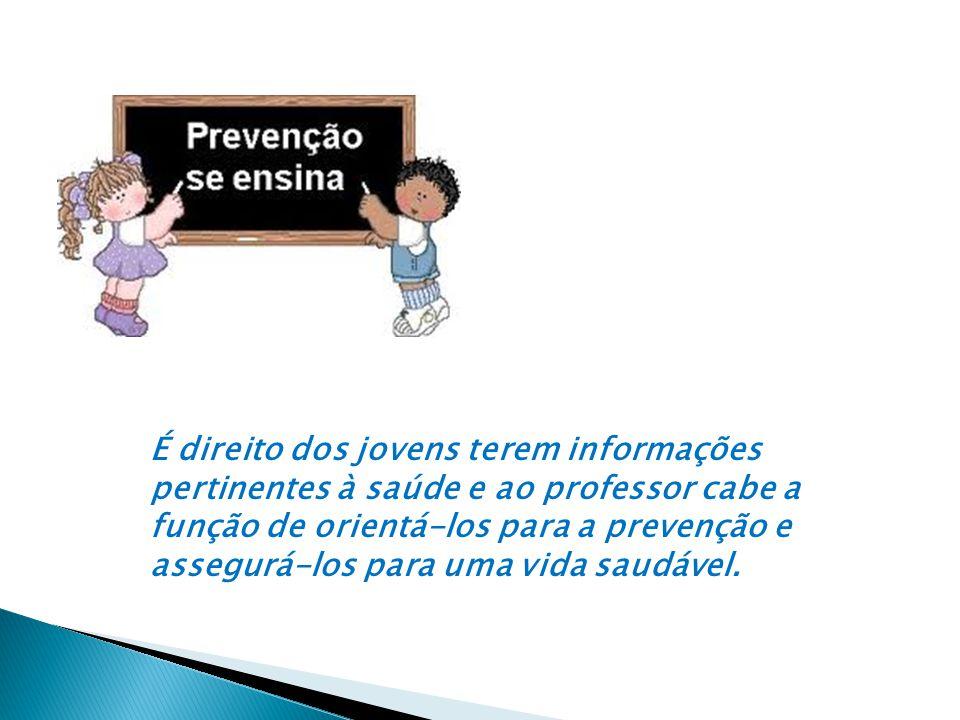 É direito dos jovens terem informações pertinentes à saúde e ao professor cabe a função de orientá-los para a prevenção e assegurá-los para uma vida saudável.