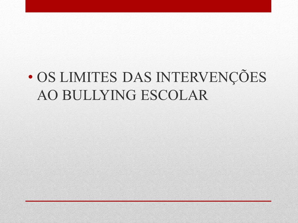 OS LIMITES DAS INTERVENÇÕES AO BULLYING ESCOLAR