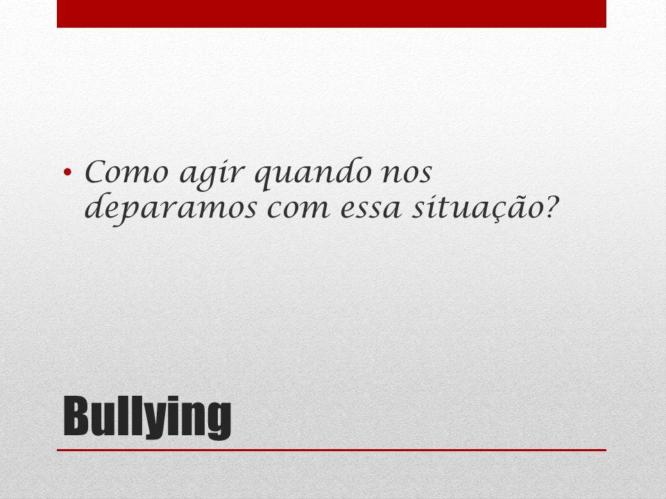 Bullying Como agir quando nos deparamos com essa situação?