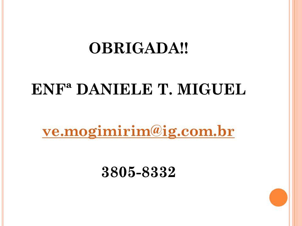 OBRIGADA!! ENFª DANIELE T. MIGUEL ve.mogimirim@ig.com.br 3805-8332