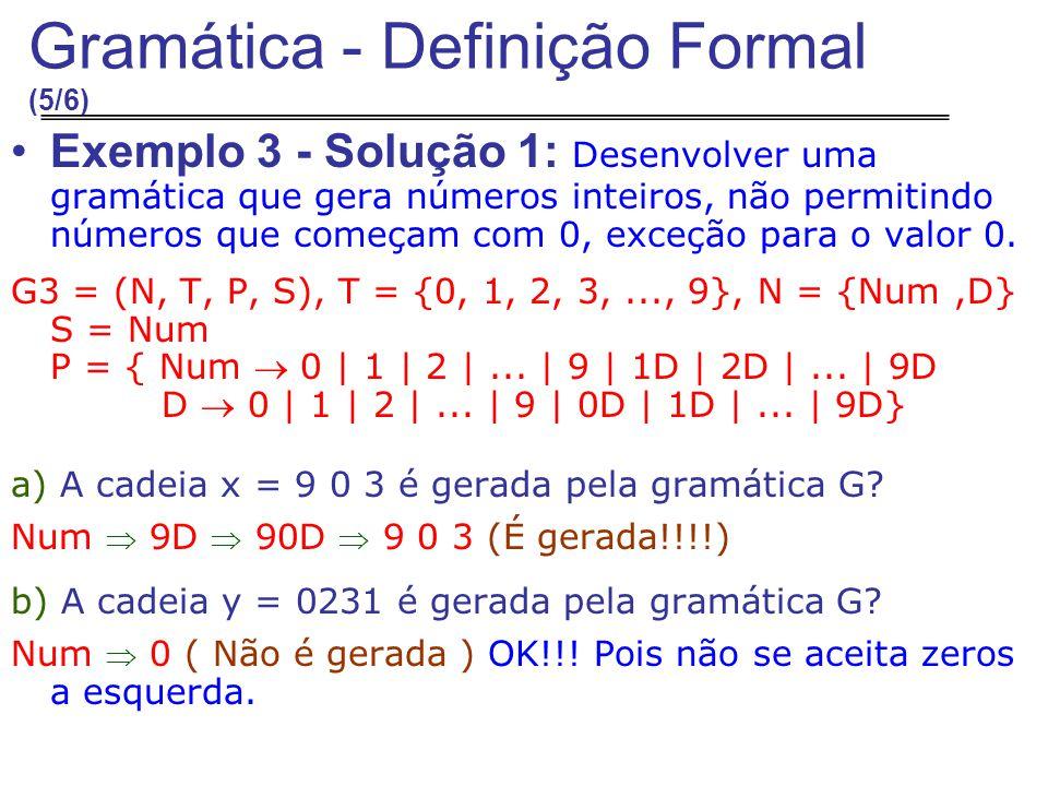 Exemplo 3 - Solução 1: Desenvolver uma gramática que gera números inteiros, não permitindo números que começam com 0, exceção para o valor 0.