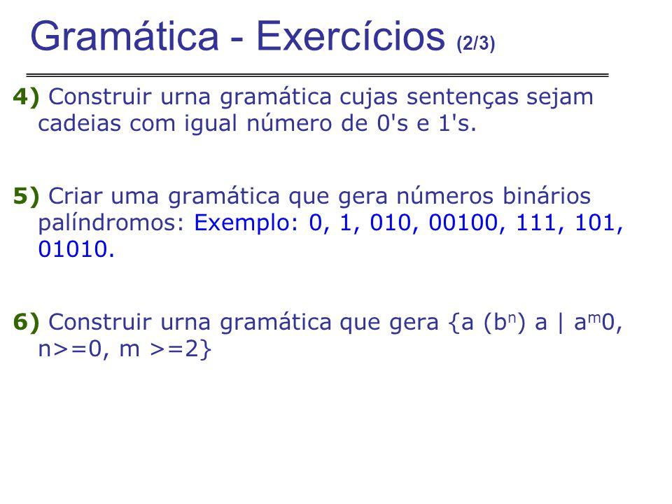 4) Construir urna gramática cujas sentenças sejam cadeias com igual número de 0 s e 1 s.