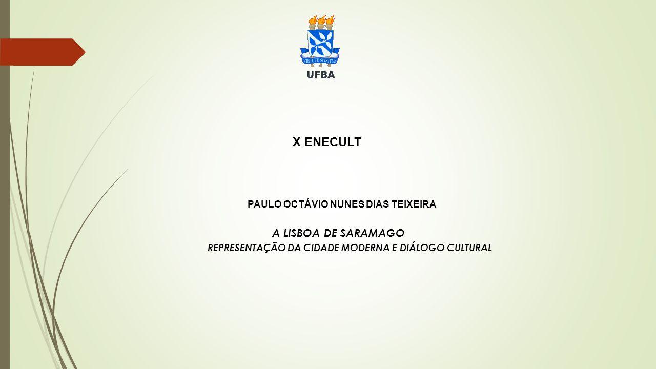 X ENECULT PAULO OCTÁVIO NUNES DIAS TEIXEIRA A LISBOA DE SARAMAGO REPRESENTAÇÃO DA CIDADE MODERNA E DIÁLOGO CULTURAL
