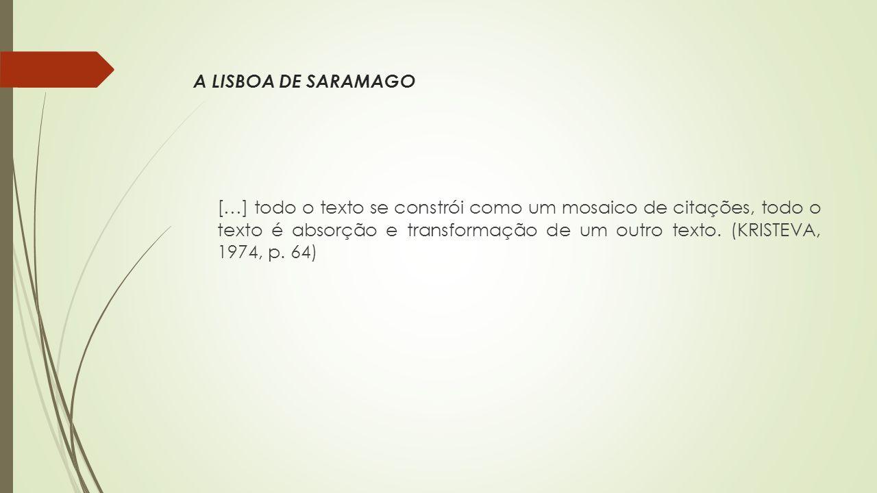 A LISBOA DE SARAMAGO […] todo o texto se constrói como um mosaico de citações, todo o texto é absorção e transformação de um outro texto.