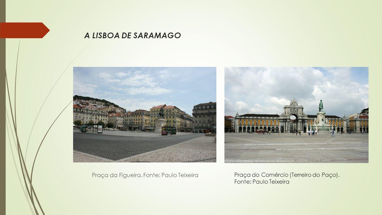 A LISBOA DE SARAMAGO Praça da Figueira. Fonte: Paulo Teixeira Praça do Comércio (Terreiro do Paço).