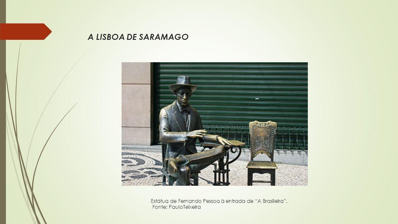 A LISBOA DE SARAMAGO Estátua de Fernando Pessoa à entrada de A Brasileira . Fonte: PauloTeixeira