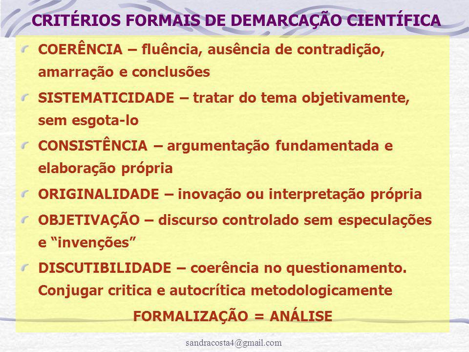 sandracosta4@gmail.com CRITÉRIOS FORMAIS DE DEMARCAÇÃO CIENTÍFICA COERÊNCIA – fluência, ausência de contradição, amarração e conclusões SISTEMATICIDAD