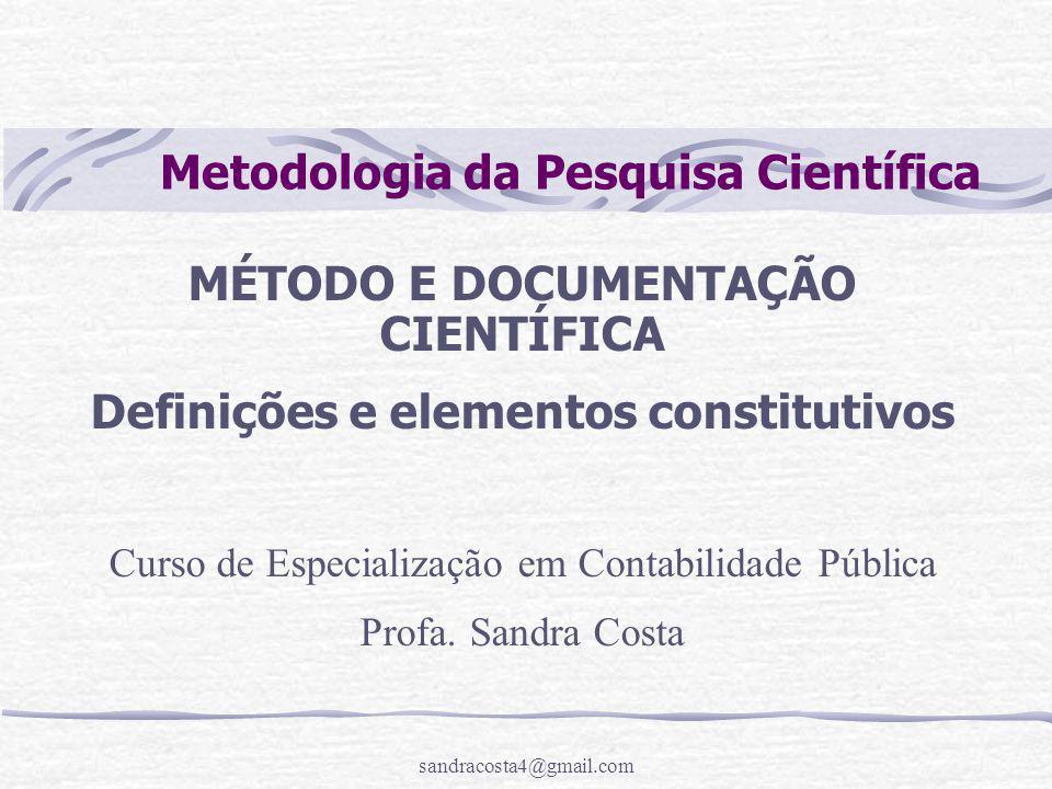 sandracosta4@gmail.com Metodologia da Pesquisa Científica MÉTODO E DOCUMENTAÇÃO CIENTÍFICA Definições e elementos constitutivos Curso de Especializaçã
