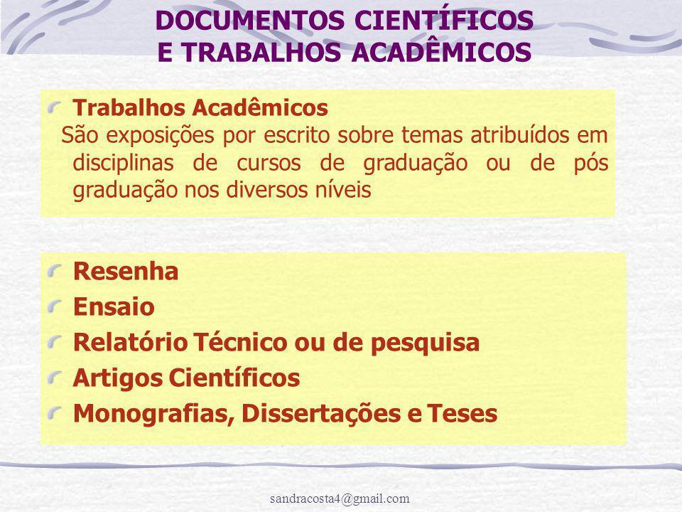 sandracosta4@gmail.com Trabalhos Acadêmicos São exposições por escrito sobre temas atribuídos em disciplinas de cursos de graduação ou de pós graduação nos diversos níveis DOCUMENTOS CIENTÍFICOS E TRABALHOS ACADÊMICOS Resenha Ensaio Relatório Técnico ou de pesquisa Artigos Científicos Monografias, Dissertações e Teses
