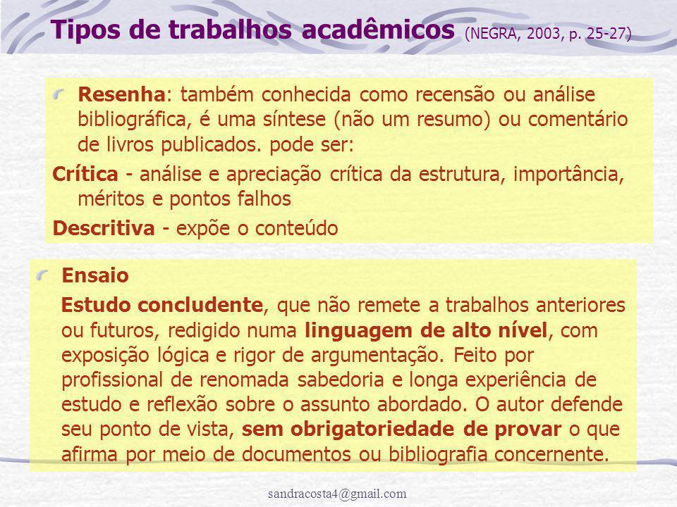 sandracosta4@gmail.com Resenha: também conhecida como recensão ou análise bibliográfica, é uma síntese (não um resumo) ou comentário de livros publicados.