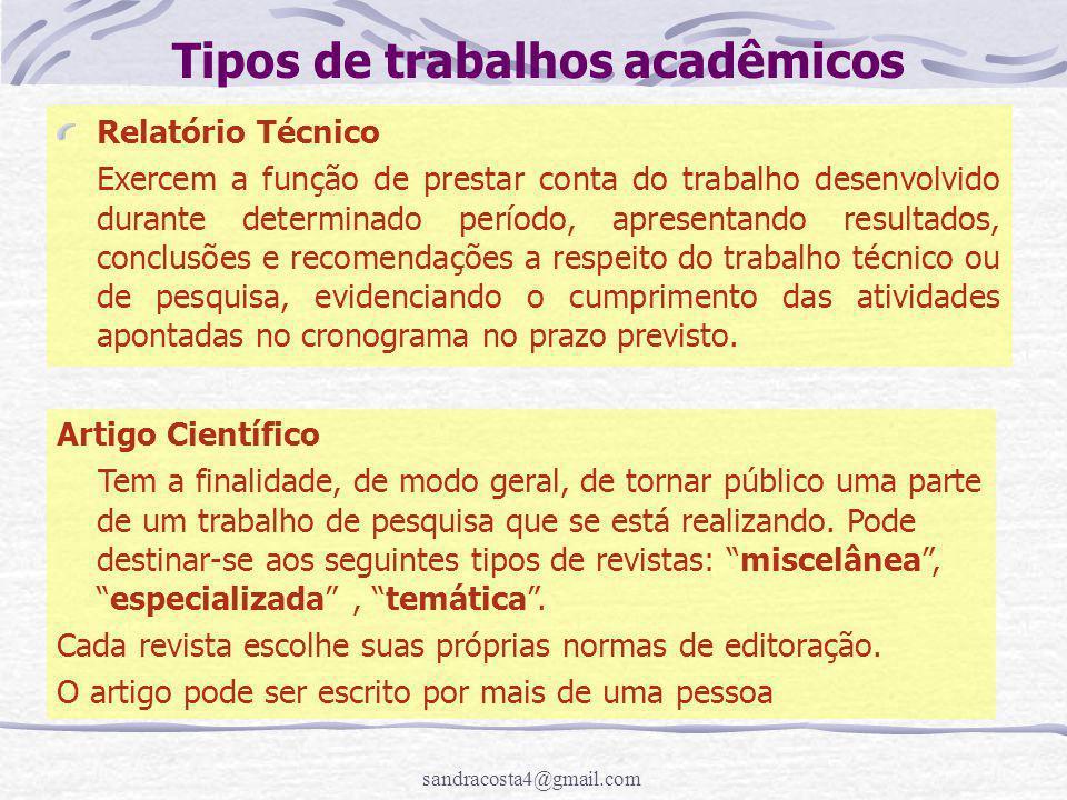 sandracosta4@gmail.com Tipos de trabalhos acadêmicos Relatório Técnico Exercem a função de prestar conta do trabalho desenvolvido durante determinado