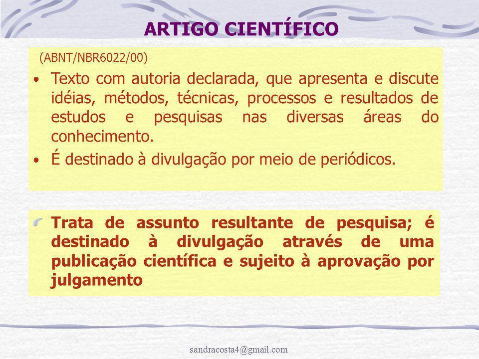 sandracosta4@gmail.com ARTIGO CIENTÍFICO (ABNT/NBR6022/00) Texto com autoria declarada, que apresenta e discute idéias, métodos, técnicas, processos e resultados de estudos e pesquisas nas diversas áreas do conhecimento.