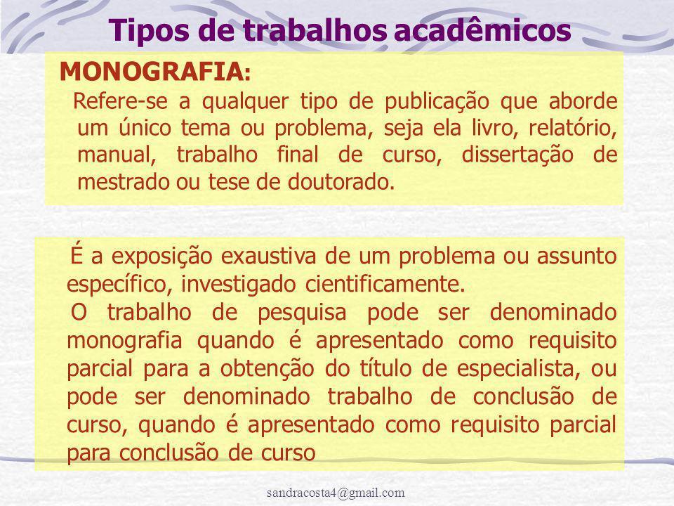 sandracosta4@gmail.com Tipos de trabalhos acadêmicos MONOGRAFIA : Refere-se a qualquer tipo de publicação que aborde um único tema ou problema, seja e