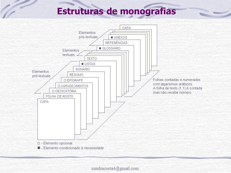 sandracosta4@gmail.com Estruturas de monografias CAPA ANEXOS REFERÊNCIAS GLOSSÁRIO TEXTO LISTAS SUMÁRIO RESUMO  EPÍGRAFE  AGRADECIMENTOS  DEDICATÓR