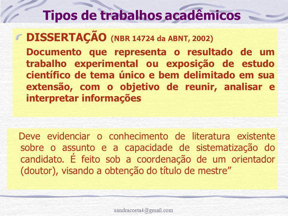 sandracosta4@gmail.com Tipos de trabalhos acadêmicos DISSERTAÇÃO (NBR 14724 da ABNT, 2002) Documento que representa o resultado de um trabalho experim