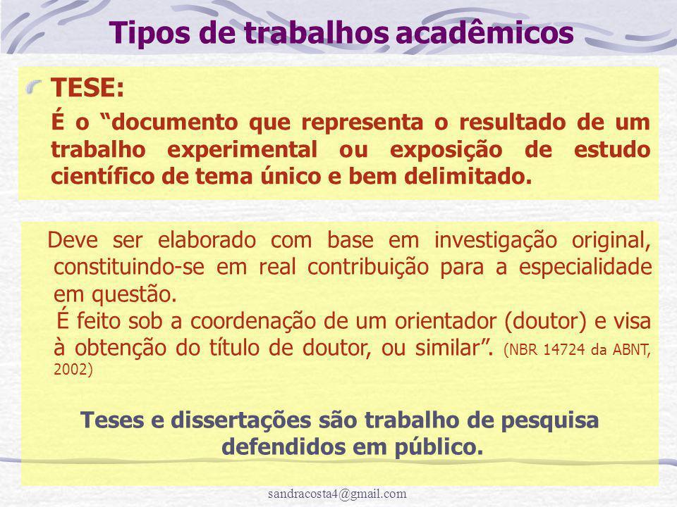 """sandracosta4@gmail.com Tipos de trabalhos acadêmicos TESE: É o """"documento que representa o resultado de um trabalho experimental ou exposição de estud"""