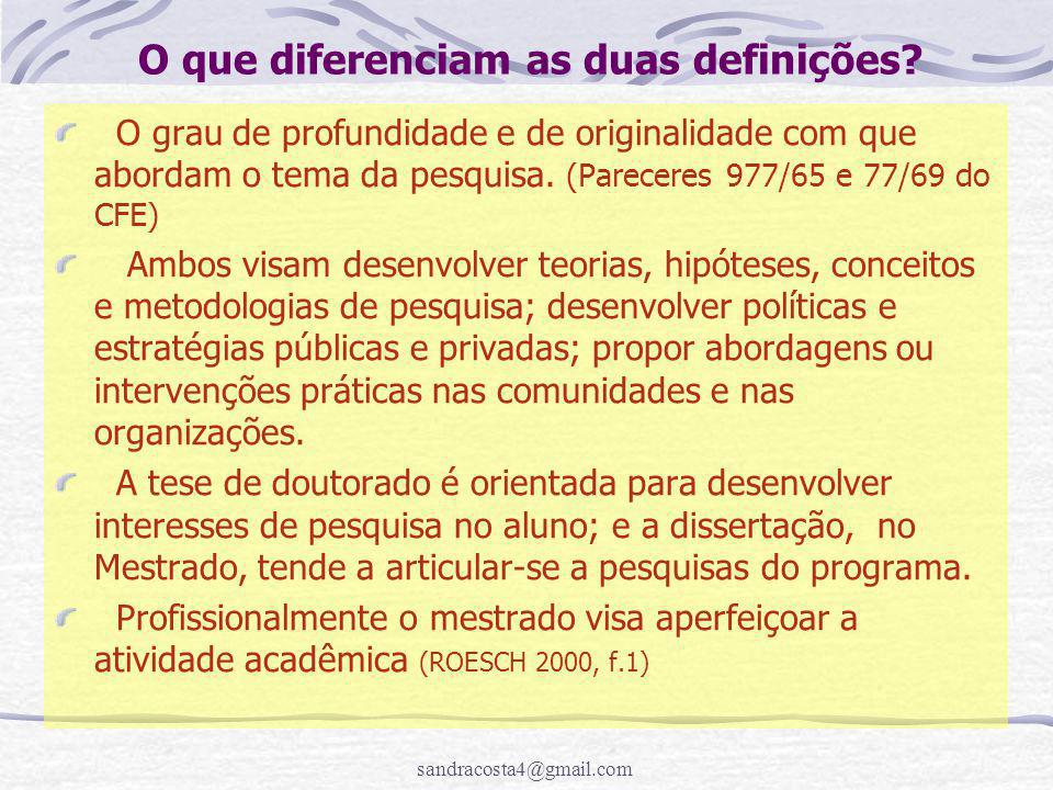 sandracosta4@gmail.com O que diferenciam as duas definições? O grau de profundidade e de originalidade com que abordam o tema da pesquisa. (Pareceres
