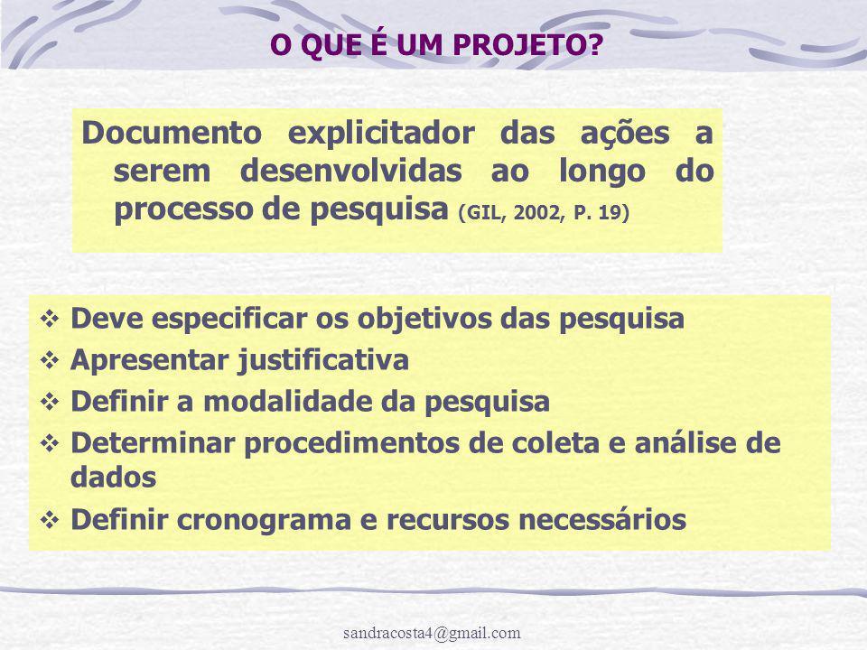 sandracosta4@gmail.com O QUE É UM PROJETO? Documento explicitador das ações a serem desenvolvidas ao longo do processo de pesquisa (GIL, 2002, P. 19)