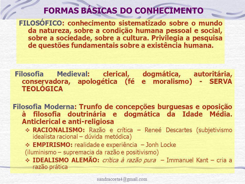 sandracosta4@gmail.com FORMAS BÁSICAS DO CONHECIMENTO FILOSÓFICO: conhecimento sistematizado sobre o mundo da natureza, sobre a condição humana pessoa