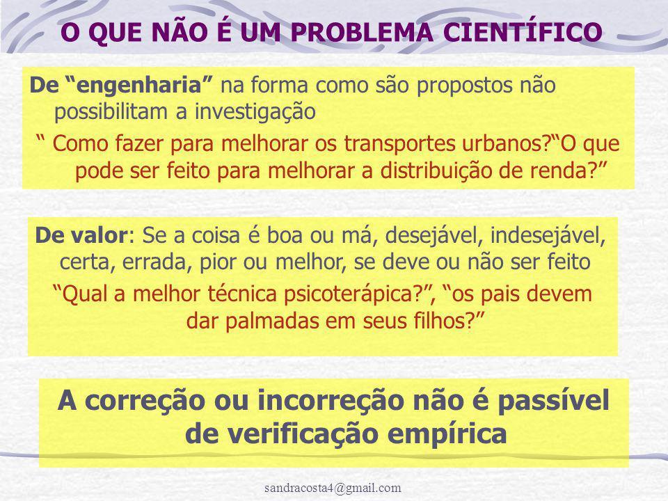 """sandracosta4@gmail.com O QUE NÃO É UM PROBLEMA CIENTÍFICO De """"engenharia"""" na forma como são propostos não possibilitam a investigação """" Como fazer par"""