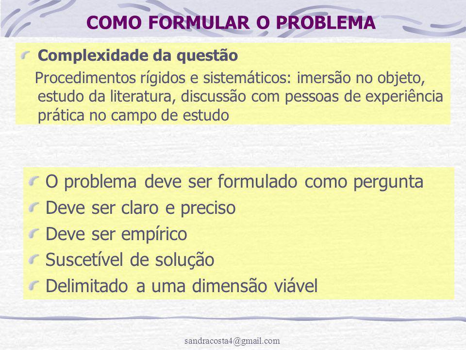 sandracosta4@gmail.com COMO FORMULAR O PROBLEMA Complexidade da questão Procedimentos rígidos e sistemáticos: imersão no objeto, estudo da literatura,