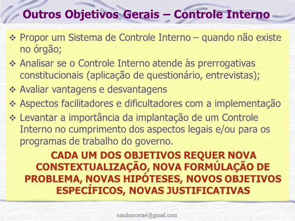 sandracosta4@gmail.com Outros Objetivos Gerais – Controle Interno  Propor um Sistema de Controle Interno – quando não existe no órgão;  Analisar se