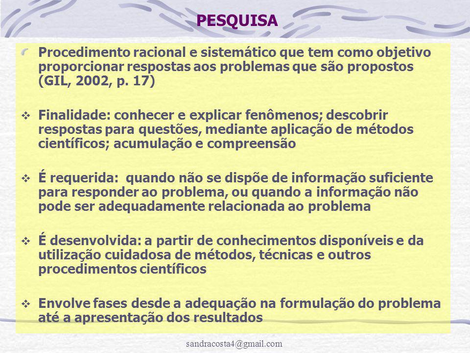 sandracosta4@gmail.com PESQUISA Procedimento racional e sistemático que tem como objetivo proporcionar respostas aos problemas que são propostos (GIL, 2002, p.