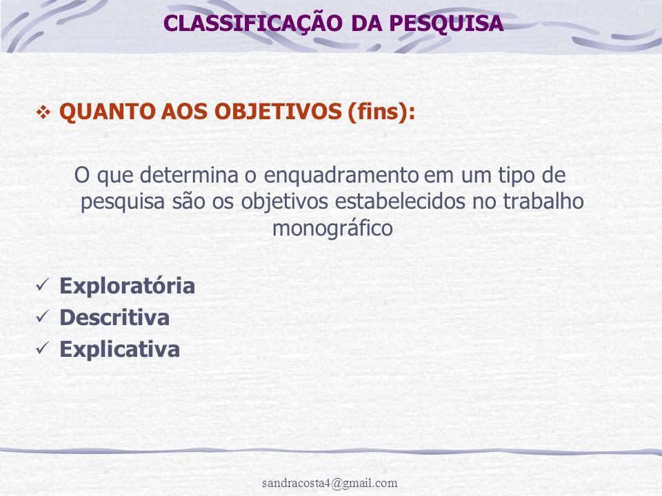 sandracosta4@gmail.com CLASSIFICAÇÃO DA PESQUISA  QUANTO AOS OBJETIVOS (fins): O que determina o enquadramento em um tipo de pesquisa são os objetivo