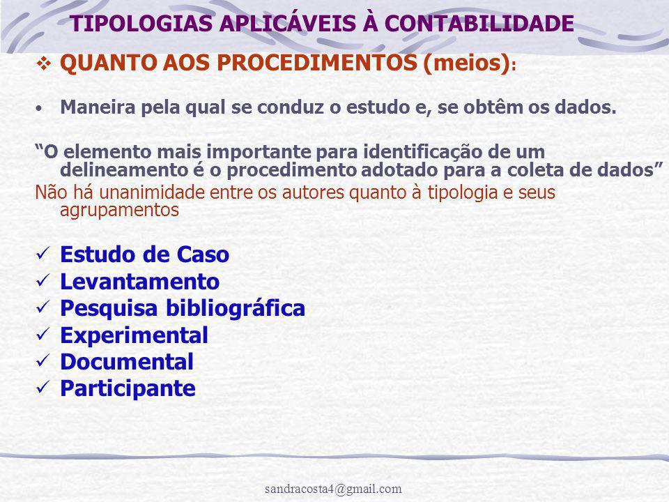 sandracosta4@gmail.com TIPOLOGIAS APLICÁVEIS À CONTABILIDADE  QUANTO AOS PROCEDIMENTOS (meios) : Maneira pela qual se conduz o estudo e, se obtêm os