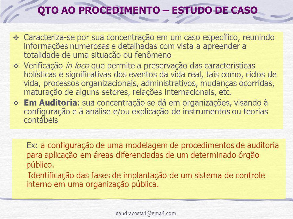 sandracosta4@gmail.com QTO AO PROCEDIMENTO – ESTUDO DE CASO  Caracteriza-se por sua concentração em um caso específico, reunindo informações numerosa
