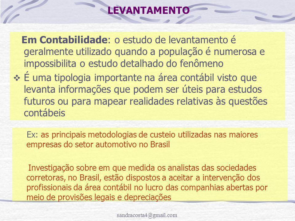 sandracosta4@gmail.com LEVANTAMENTO Em Contabilidade: o estudo de levantamento é geralmente utilizado quando a população é numerosa e impossibilita o