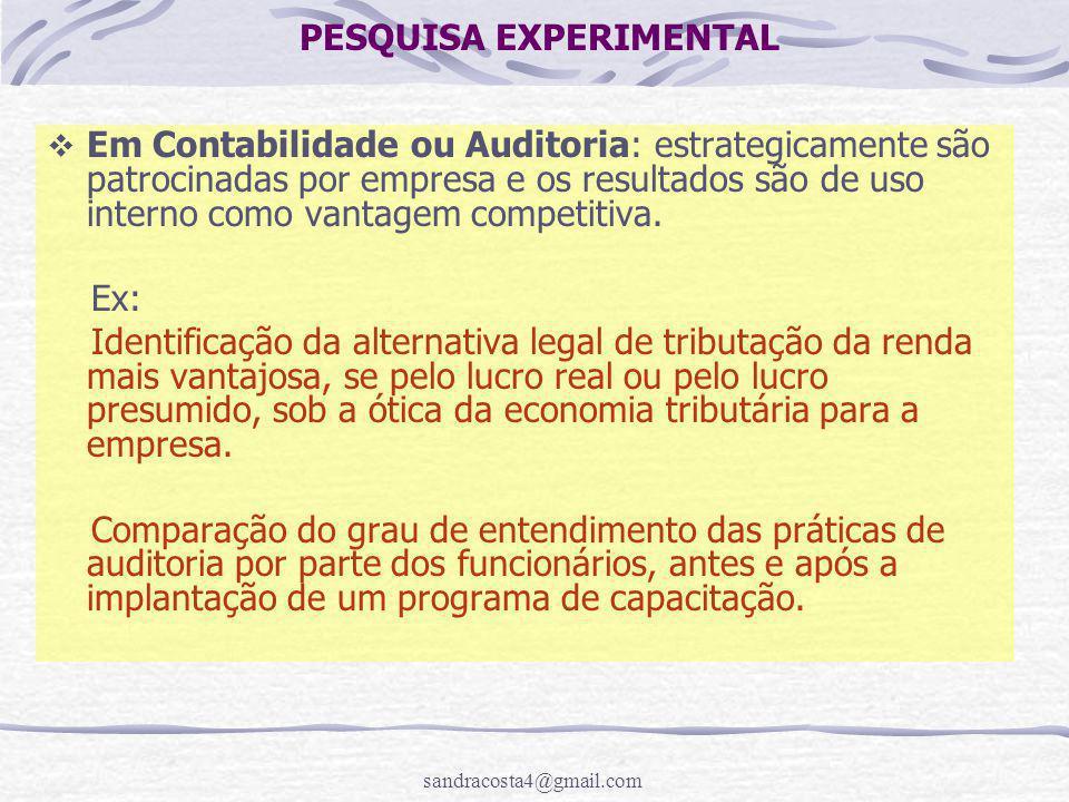 sandracosta4@gmail.com PESQUISA EXPERIMENTAL  Em Contabilidade ou Auditoria: estrategicamente são patrocinadas por empresa e os resultados são de uso interno como vantagem competitiva.