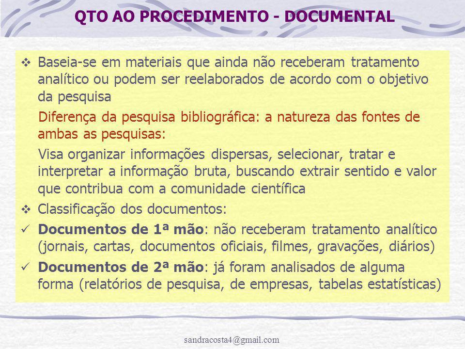 sandracosta4@gmail.com QTO AO PROCEDIMENTO - DOCUMENTAL  Baseia-se em materiais que ainda não receberam tratamento analítico ou podem ser reelaborado