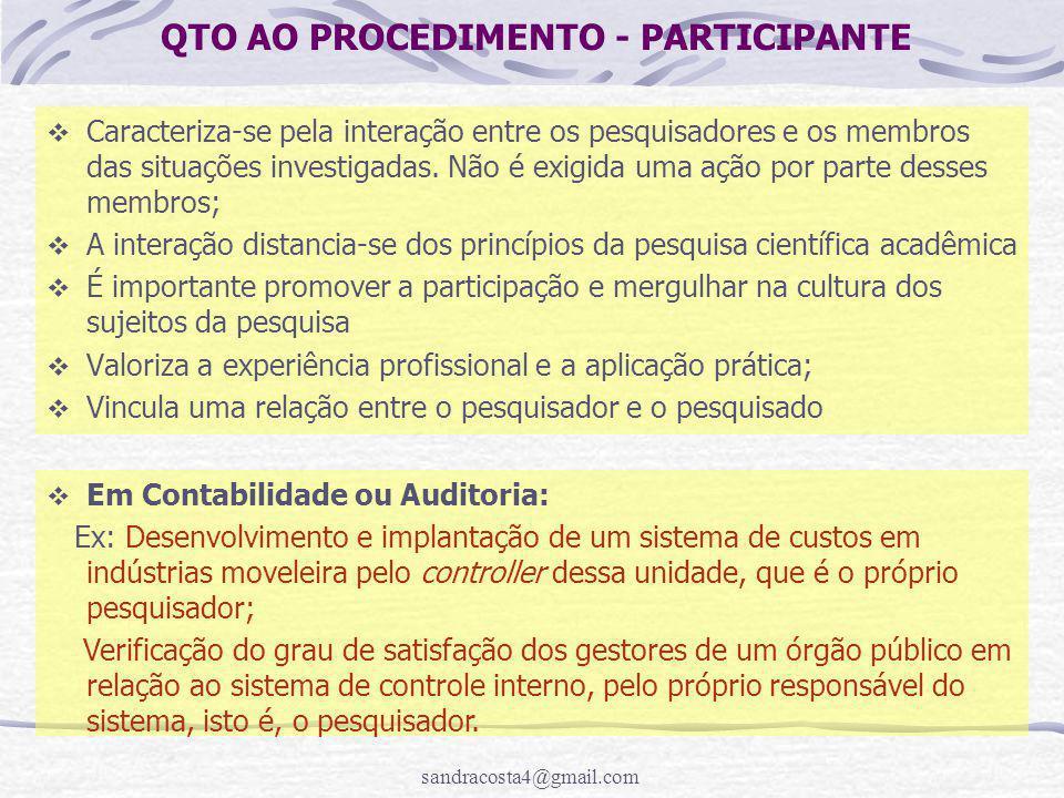 sandracosta4@gmail.com QTO AO PROCEDIMENTO - PARTICIPANTE  Caracteriza-se pela interação entre os pesquisadores e os membros das situações investigadas.