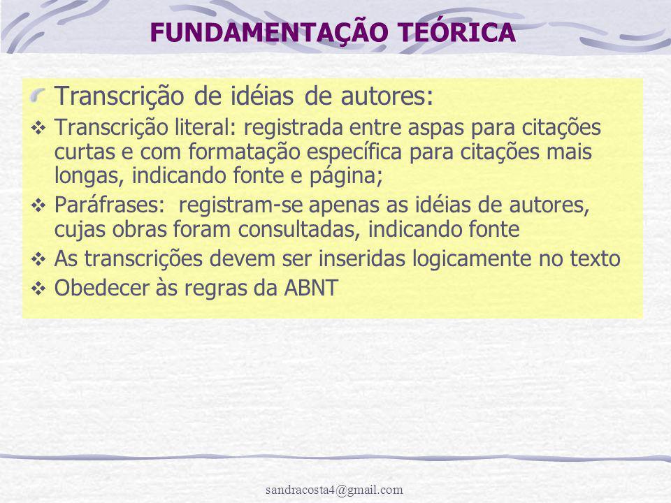 sandracosta4@gmail.com FUNDAMENTAÇÃO TEÓRICA Transcrição de idéias de autores:  Transcrição literal: registrada entre aspas para citações curtas e co