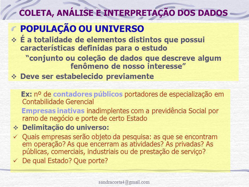 sandracosta4@gmail.com COLETA, ANÁLISE E INTERPRETAÇÃO DOS DADOS POPULAÇÃO OU UNIVERSO  É a totalidade de elementos distintos que possui característi