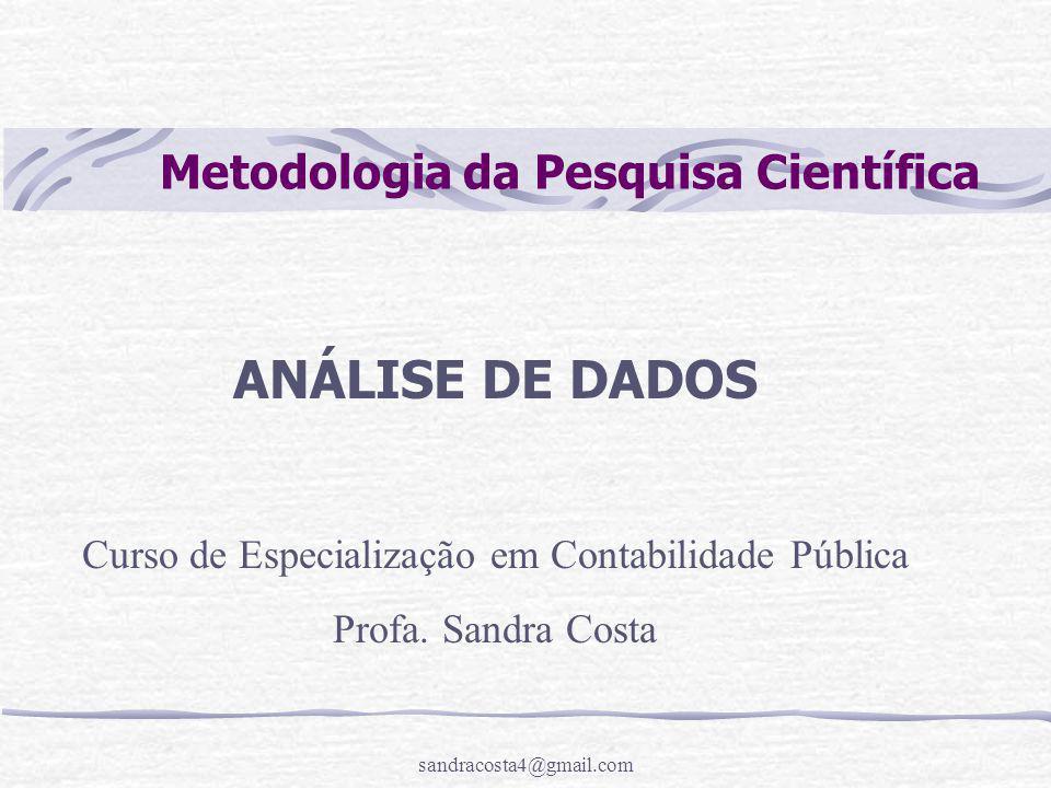 sandracosta4@gmail.com Metodologia da Pesquisa Científica ANÁLISE DE DADOS Curso de Especialização em Contabilidade Pública Profa. Sandra Costa