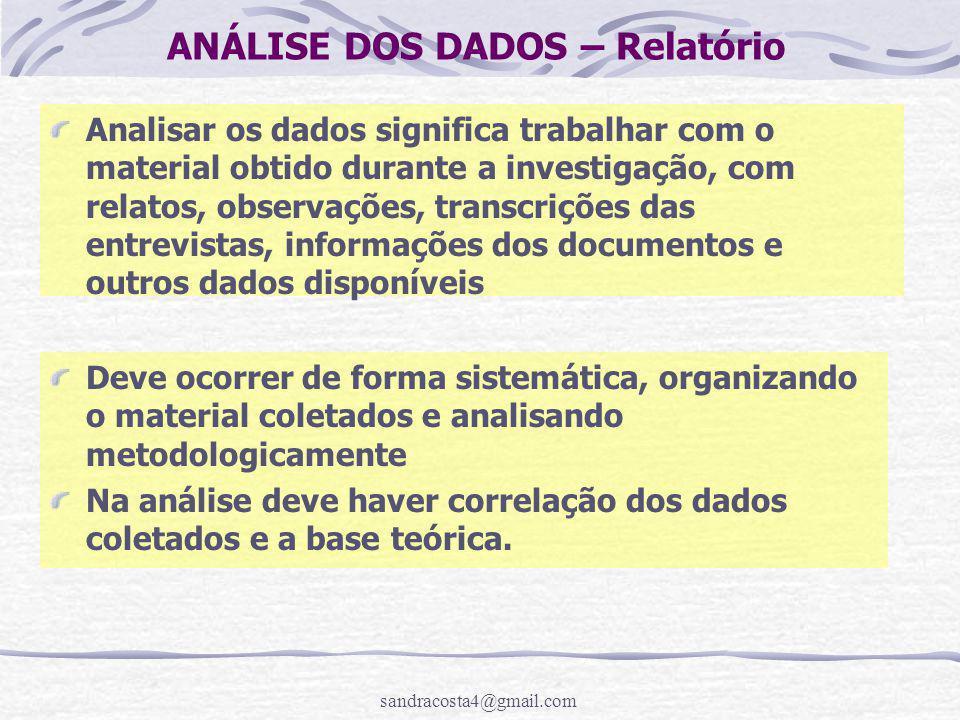 sandracosta4@gmail.com ANÁLISE DOS DADOS – Relatório Analisar os dados significa trabalhar com o material obtido durante a investigação, com relatos,