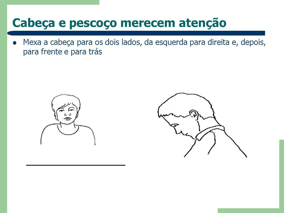 Cabeça e pescoço merecem atenção Mexa a cabeça para os dois lados, da esquerda para direita e, depois, para frente e para trás