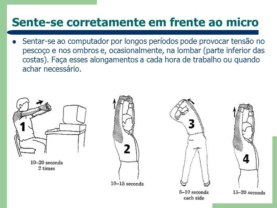 Sente-se corretamente em frente ao micro Sentar-se ao computador por longos períodos pode provocar tensão no pescoço e nos ombros e, ocasionalmente, n