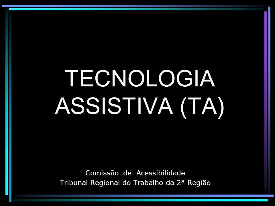 TECNOLOGIA ASSISTIVA (TA) Comissão de Acessibilidade Tribunal Regional do Trabalho da 2ª Região