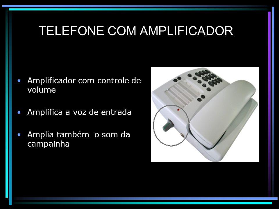 TELEFONE COM AMPLIFICADOR Amplificador com controle de volume Amplifica a voz de entrada Amplia também o som da campainha