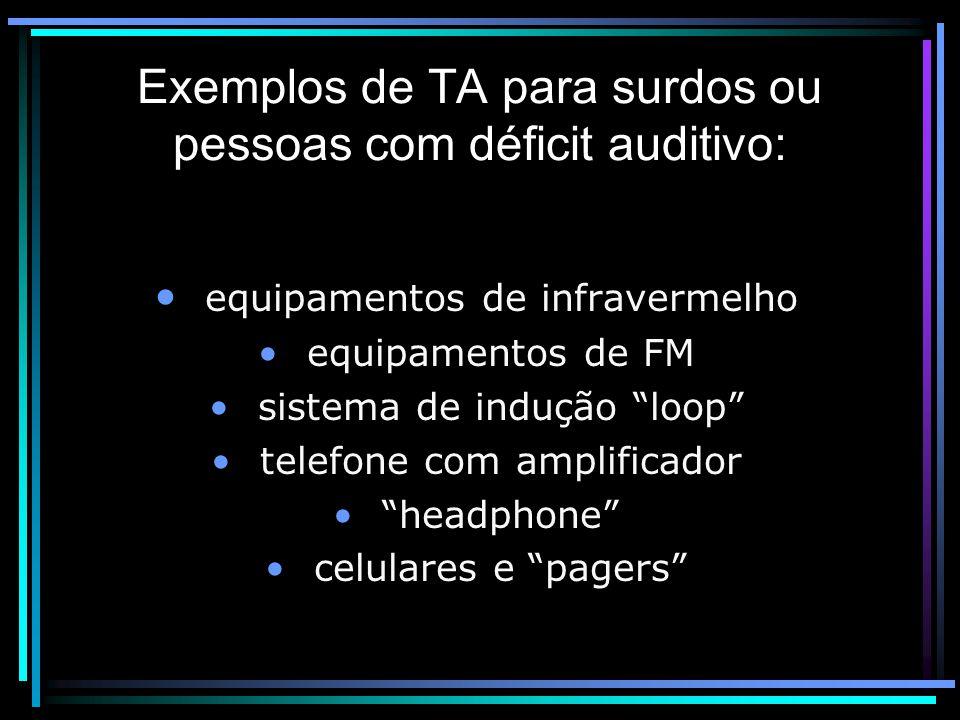 equipamentos de infravermelho equipamentos de FM sistema de indução loop telefone com amplificador headphone celulares e pagers Exemplos de TA para surdos ou pessoas com déficit auditivo: