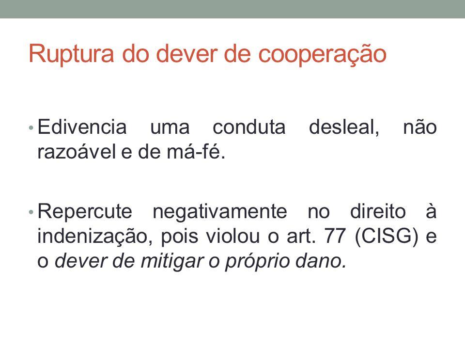 Ruptura do dever de cooperação Edivencia uma conduta desleal, não razoável e de má-fé. Repercute negativamente no direito à indenização, pois violou o