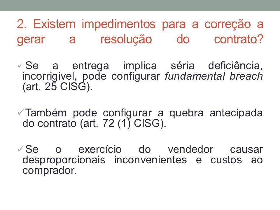 2. Existem impedimentos para a correção a gerar a resolução do contrato? Se a entrega implica séria deficiência, incorrigivel, pode configurar fundame